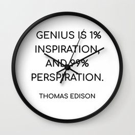 THOMAS EDISON QUOTE - GENIUS IS 1 PERCENT INSPIRATION, AND 99 PERCENT PERSPIRATION Wall Clock