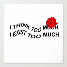 TINK TOO MUCH, EXIST TOO MUCH Canvas Print