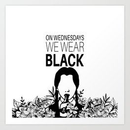 On Wednesdays We Wear Black Art Print