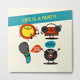 Life is a party! Metal Print