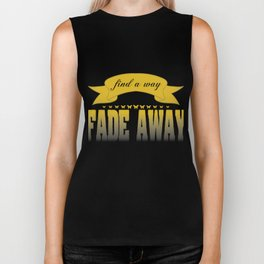 """Find A Way Fade Away"" tee design. Simple and attractive tee perfect for gifts this holiday season. Biker Tank"