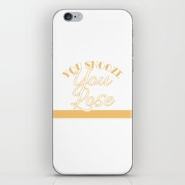 """You Snooze You Lose"" tee design. Funny and hilarious tee design perfect gift to your family too!  iPhone Skin"