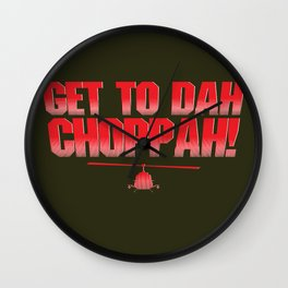 Get To Dah Choppah! Wall Clock