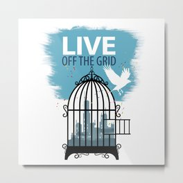 Live off the grid-Life-lifestyle-Healthy Metal Print