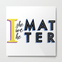 We all matter Metal Print