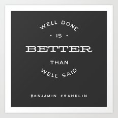 WELL DONE BETTER THAN WELL SAID Art Print