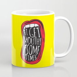 I Get Mouthy Sometimes Coffee Mug