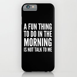 A Fun Thing To Do In The Morning Is Not Talk To Me (Black & White) iPhone Case