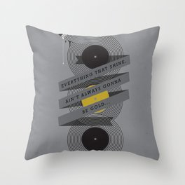 Ain't always gonna be gold... Throw Pillow