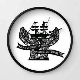 A Ship is Safe in Harbor in Black and White Wall Clock