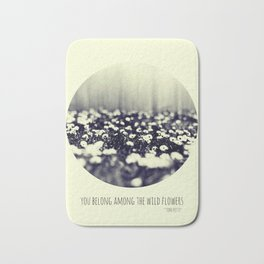 you belong among the wild flowers Bath Mat