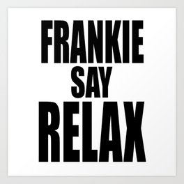 Frankie say RELAX Art Print
