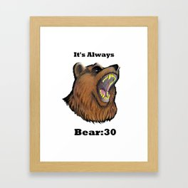 It's Always Bear:30 Framed Art Print