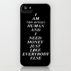 I AM HUMAN AND I NEED MONEY JUST LIKE EVERYBODY ELSE DOES iPhone (5, 5s) Slim Case