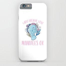 Manatee Aquatic Marine Mammals Herbivore Gift I Just Freakin' Love Manatees Ok Funny Animal  iPhone Case