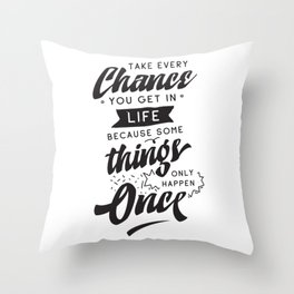 Take every chance you get in life because something only happen once - hand drawn quotes illustration. Funny humor. Life sayings. Throw Pillow