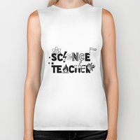 teacher Biker Tanks featuring Science Teacher  by sarah illustration