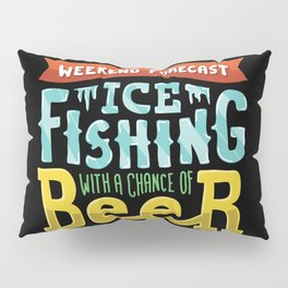 Weekend Forecast - Ice fishing with a chance of beer Pillow Sham