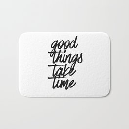 Good Things Take Time Bath Mat