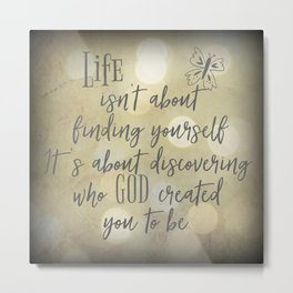 Life: Discovering who God created you to be Quote Metal Print