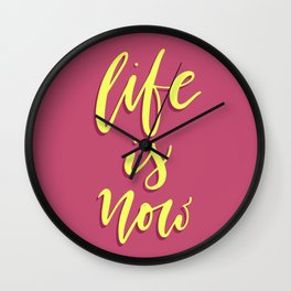 Life is Now. Hand-lettered calligraphic quote print Wall Clock