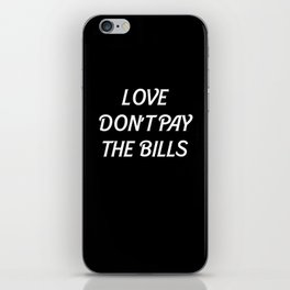 LOVE DONT PAY THE BILLS iPhone Skin