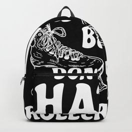 Don't Be A Hater Be A Rollerskater Backpack