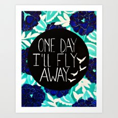 One Day I'll Fly Away Art Print