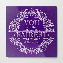You are the fairest of them all Metal Print