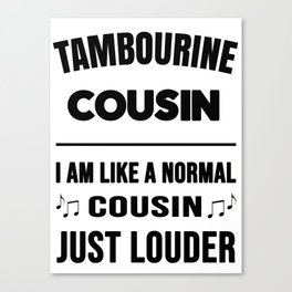 Tambourine Cousin Like A Normal Cousin Just Louder Canvas Print