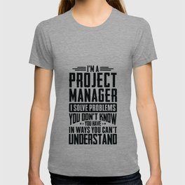 Project Manager Shirt I Solve Problems You Have Funny Gift T-shirt