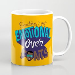 Sometimes I get emotional over fonts... Coffee Mug
