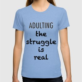 Adulting The Struggle Is Real T-shirt