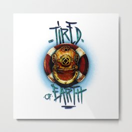TIRED OF EARTH Metal Print