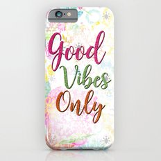 Good Vibes Only  iPhone 6s Slim Case