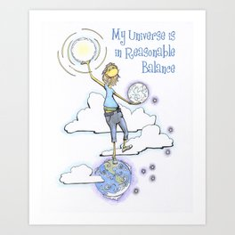 My Universe is in Reasonable Balance Art Print