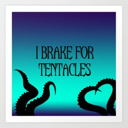 I Brake For Tentacles Art Print