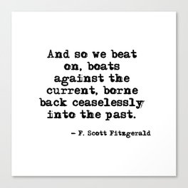 And so we beat on - F Scott Fitzgerald quote Canvas Print