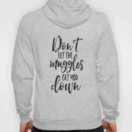 Don't Let The Muggles Get You Down,Kids Gift,Children Gift,Kids Room Decor,Calligraphy Print Hoody
