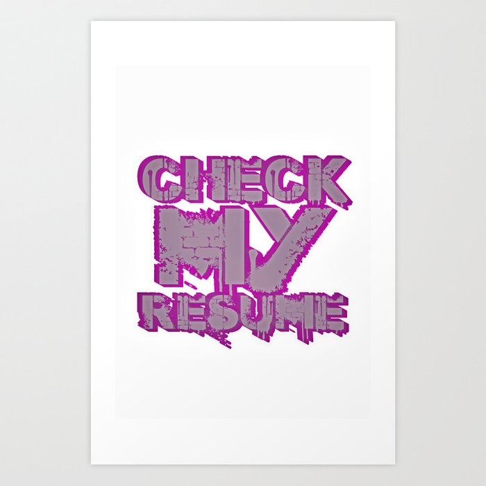 Check My Resume Art Print by tarikcarroll Society6