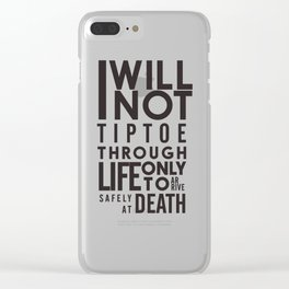 Life quote wall art: I will not tiptoe, only to arrive safely at death, motivational illustration Clear iPhone Case