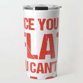 Once You Go Flat, You Can't Go Back Travel Mug