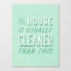My House is Usually Cleaner Than This Canvas Print