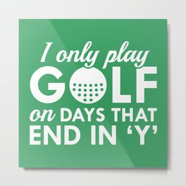 I Only Play Golf Metal Print