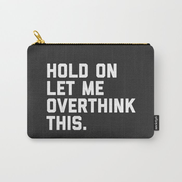 Hold On, Overthink This Funny Quote Carry-All Pouch