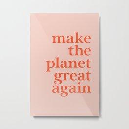 Make The Planet Great Again Metal Print