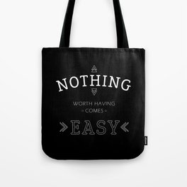 Nothing Worth Having Comes Easy - Quote (White on Black) Tote Bag