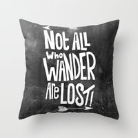 not all who wander are lost Throw Pillows featuring Not all who wander are lost! by  Steve Wade ( Swade)