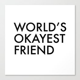 World's okayest friend Canvas Print