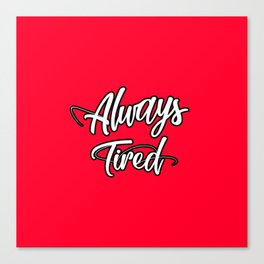 Always Tired Canvas Print